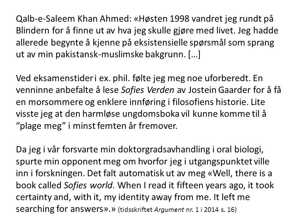 Qalb-e-Saleem Khan Ahmed: «Høsten 1998 vandret jeg rundt på Blindern for å finne ut av hva jeg skulle gjøre med livet. Jeg hadde allerede begynte å kjenne på eksistensielle spørsmål som sprang ut av min pakistansk-muslimske bakgrunn. […]